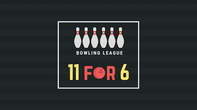 11 for 6 Bowling League