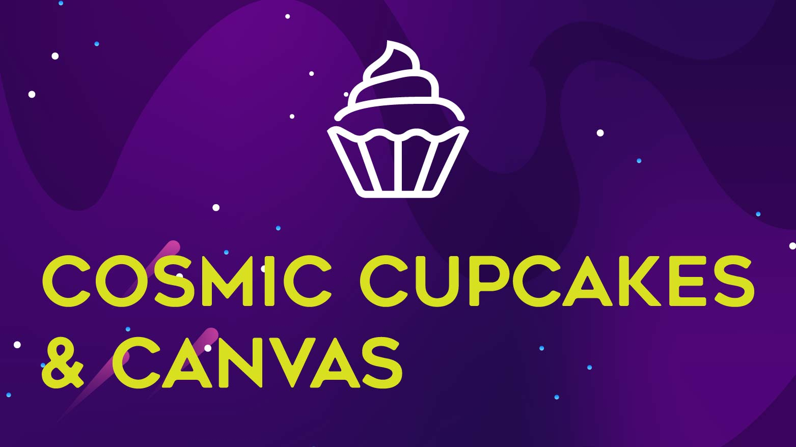 Cosmic Cupcakes & Canvas - HAAF - CANCELLED